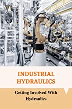 Industrial Hydraulics: Getting Involved With Hydraulics: Getting Involved With Hydraulics (English Edition)