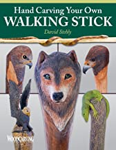Hand Carving Your Own Walking Stick: An Art Form (Fox Chapel Publishing) Step-by-Step Instructions to Make Artisan-Quality Sticks, Canes, & Staffs (Staves), Including Realistic Snakes & Finishing