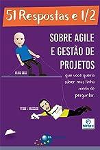 51 Respostas e 1/2 sobre Agile e Gestão de Projetos: Que você queria saber, mas tinha medo de perguntar (Portuguese Edition)