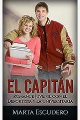 El Capitán: Romance Juvenil con el Deportista y la Universitaria (Novela Romántica Juvenil) Versión Kindle