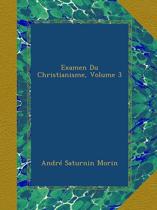 キャメル千遺体安置所Examen Du Christianisme, Volume 3