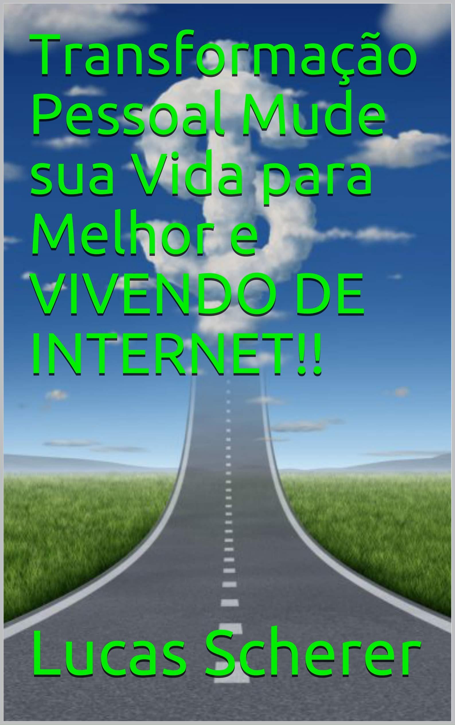 Transformação Pessoal Mude sua Vida para Melhor e VIVENDO DE INTERNET!! (Portuguese Edition)
