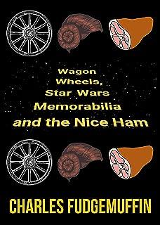Wagon Wheels, Star Wars Memorabilia and the Nice Ham