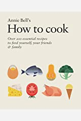 How to Cook: Over 200 essential recipes to feed yourself, your friends & Family Kindle Edition