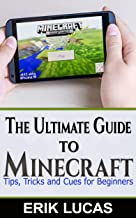THE ULTIMATE GUIDE TO MINECRAFT: TIPS, TRICKS AND CUES FOR BEGINNERS
