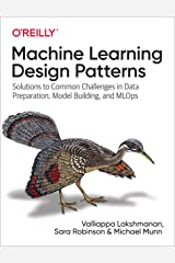 Machine Learning Design Patterns: Solutions to Common Challenges in Data Preparation, Model Building, and MLOps Kindle Edition
