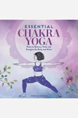 Essential Chakra Yoga: Poses to Balance, Heal, and Energize the Body and Mind Kindle Edition
