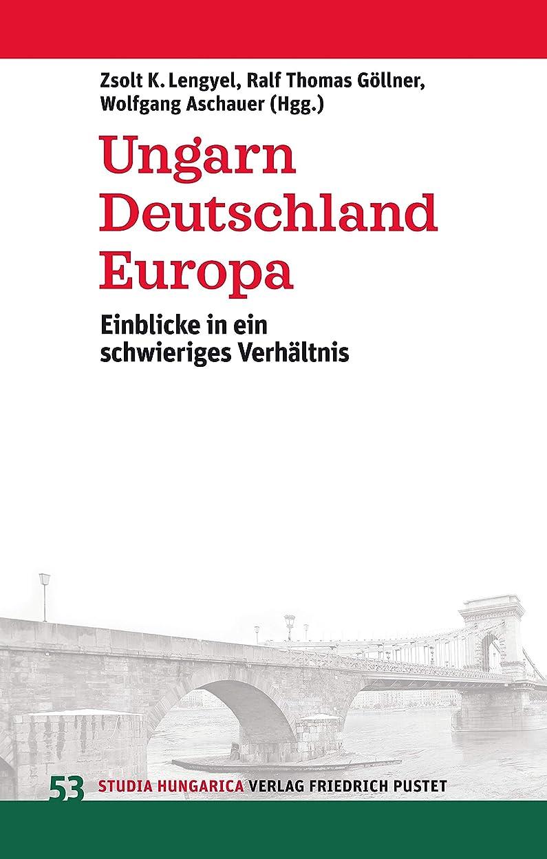 開始逃げるフラフープUngarn, Deutschland, Europa: Einblicke in ein schwieriges Verh?ltnis (Studia Hungarica 53) (German Edition)