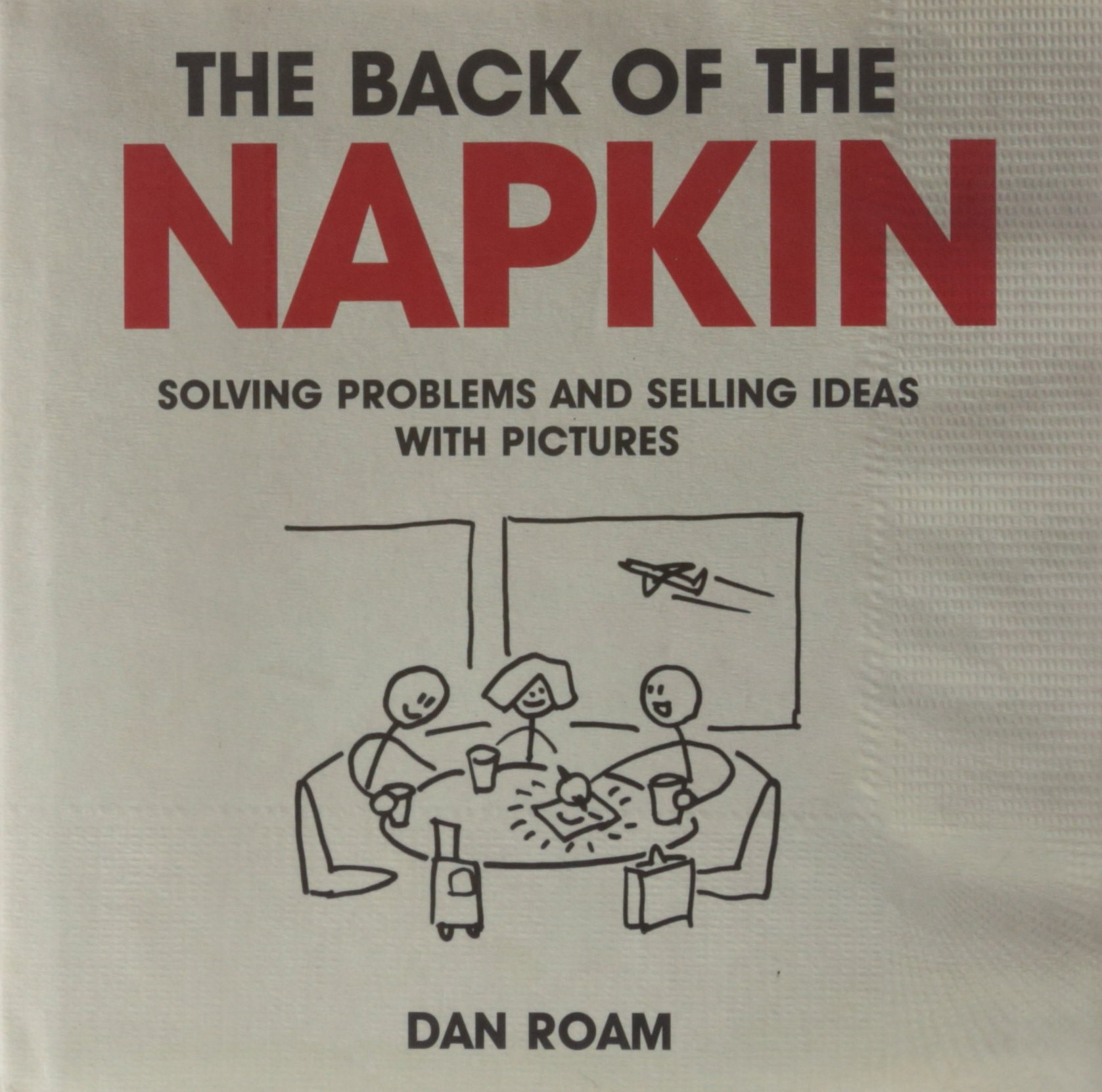 Image OfThe Back Of The Napkin: Solving Problems And Selling Ideas With Pictures