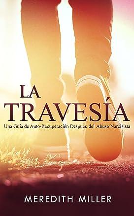 La Travesía: Una Guía de Auto-Recuperación Después del Abuso Narcisista (Spanish Edition)