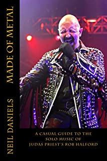 Made Of Metal - A Casual Guide To The Solo Music Of Judas Priest's Rob Halford (English Edition)