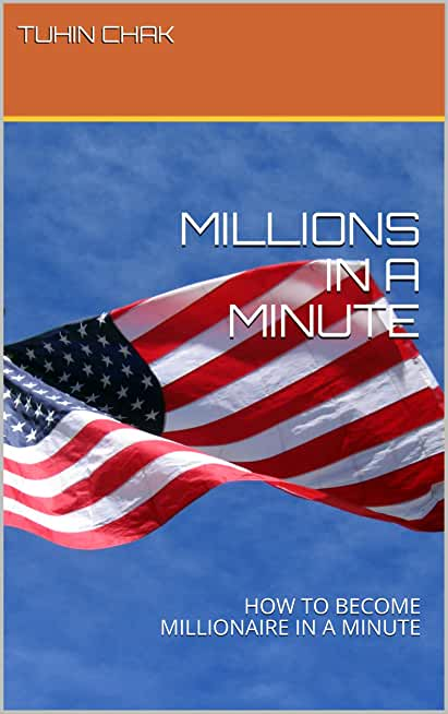 MILLIONS IN A MINUTE : HOW TO BECOME MILLIONAIRE IN A MINUTE (English Edition)