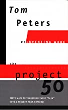 The Project 50 (Reinventing Work): Fifty Ways to Transform Every
