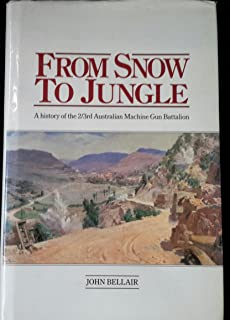 From Snow To Jungle: A History of the 2/3rd Australian Machine Gun Battalion