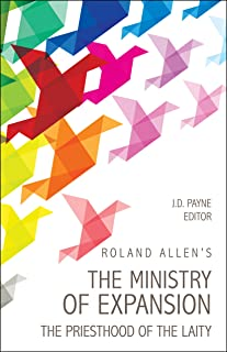 Roland Allen's The Ministry of Expansion: The Priesthood of the Laity (English Edition)