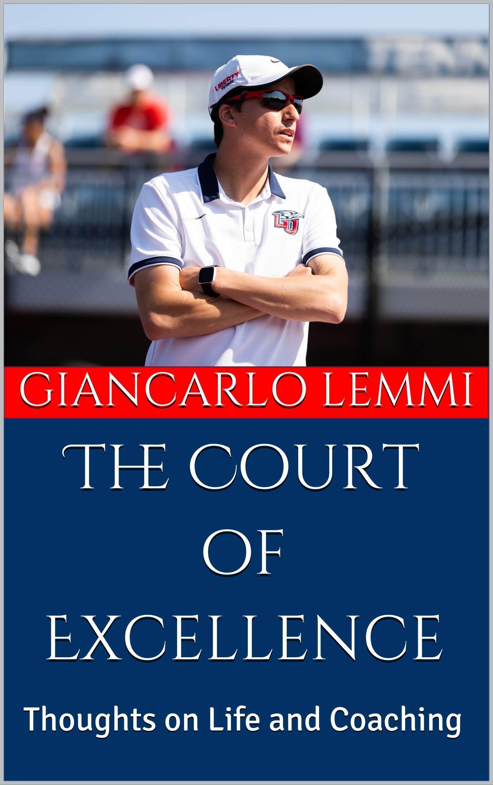 The Court Of Excellence: Thoughts On Life And Coaching (English Edition)