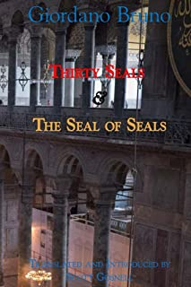 Thirty Seals & The Seal Of Seals (Giordano Bruno Collected Works Book 4)