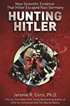 Hunting Hitler: New Scientific Evidence That Hitler Escaped Nazi Germany