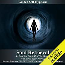 Soul Retrieval Self Hypnosis: Reclaim Your Spirit, Heal Old Wounds with Bonus Drum Journey