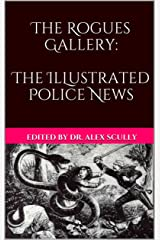 The Rogues Gallery: The Illustrated Police News Kindle Edition