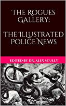 The Rogues Gallery: The Illustrated Police News