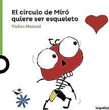 El círculo de Miró quiere ser esqueleto (Spanish Edition)