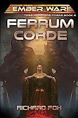 Ferrum Corde (Terran Armor Corps Book 6) Kindle Edition