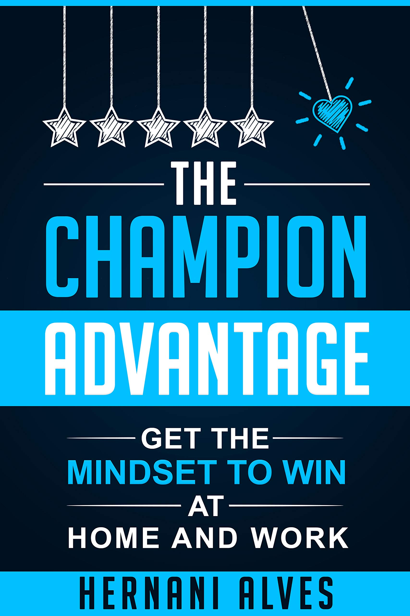 The Champion Advantage: Get the Mindset to Win at Home and Work