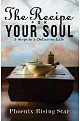 The Recipe for Your Soul: 5 Steps to a Delicious Life Kindle Edition