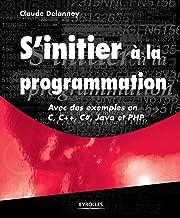 Livres S'initier à la programmation - Avec des exemples en C, C++, C#, Java et PHP (EYROLLES) PDF
