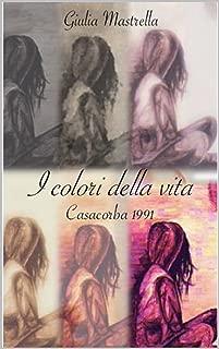 I Colori della Vita: Casacorba 1991 (Italian Edition)