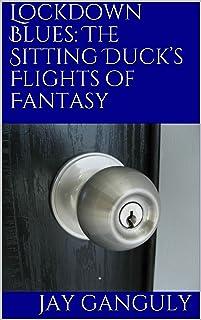 Lockdown Blues: The Sitting Duck's Flights of Fantasy (English Edition)