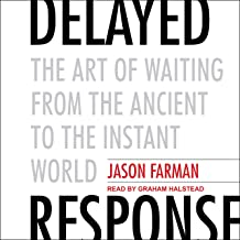 Delayed Response: The Art of Waiting from the Ancient to the Instant World