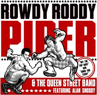 Rowdy Roddy Piper & the Queen Street Band. Feat Alan Snoddy