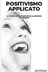 POSITIVISMO APPLICATO: IL POTERE DELLA POSITIVITÀ E LA LEGGE DI ATTRAZIONE (AUTO-AIUTO E SVILUPPO PERSONALE Vol. 16) Formato Kindle