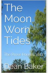 The Moon Worn Tides: The Prose Poems, Vol.1 Kindle Edition