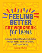 Feeling Better: CBT Workbook for Teens: Essential Skills and Activities to Help You Manage Moods, Boost Self-Esteem, and Conquer Anxiety PDF