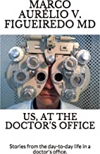 US, AT THE DOCTOR'S OFFICE: Stories from the day-to-day life in a doctor's office. (English Edition)