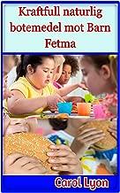 Kraftfull naturlig botemedel mot Barn Fetma (Swedish Edition)