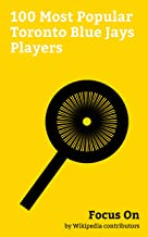 Focus On: 100 Most Popular Toronto Blue Jays Players: Marcus Stroman, Eric Thames, Roger Clemens, José Bautista, Rickey Henderson, Danny Ainge, R.A. Dickey, ... hitter), Edwin Encarnación, etc.