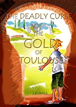 The Deadly Curse of the Gold of Toulouse (Dan's French Adventures Book 1)