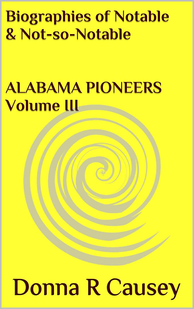 解任開発するリーンBiographies of Notable and Not-so-Notable Alabama Pioneers Volume III (English Edition)