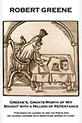 Greene's, Groats-Worth of Wit, Bought with a Million of Repentance: 'For since he learnd to vse the Poets pen, He learnd likewise with smoothing words to faine'' (English Edition) eBook Kindle