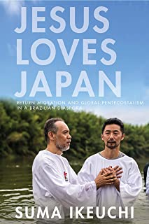 Jesus Loves Japan: Return Migration and Global Pentecostalism in a Brazilian Diaspora