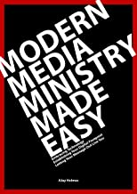 Modern Media Ministry Made Easy: Embracing Technology, Establishing Your Digital Footprint, Letting Your Message Out Live You