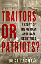 Traitors or Patriots?: A Story of the German Anti-Nazi Resistance (English Edition)