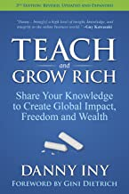 Teach and Grow Rich: Share Your Knowledge to Create Global Impact, Freedom and Wealth (English Edition)