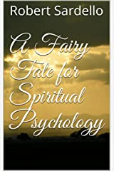 A Fairy Tale for Spiritual Psychology Kindle Edition