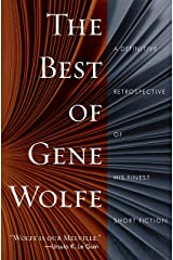 The Best of Gene Wolfe: A Definitive Retrospective of His Finest Short Fiction Kindle Edition