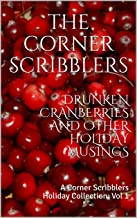Drunken Cranberries and other Holiday Musings: A Corner Scribblers Holiday Collection: Vol 1 (Corner Scribblers Quarterly ...